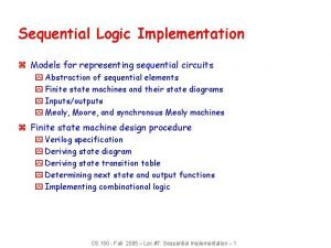 Sequential Logic Implementation z Models for representing sequential