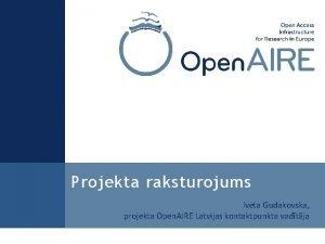 Projekta raksturojums Iveta Gudakovska projekta Open AIRE Latvijas