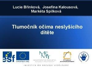 Lucie Binkov Josefina Kalousov Markta Spilkov Tlumonk oima