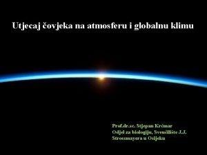 Utjecaj ovjeka na atmosferu i globalnu klimu Prof