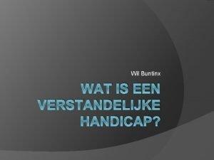 Wil Buntinx WAT IS EEN VERSTANDELIJKE HANDICAP 1