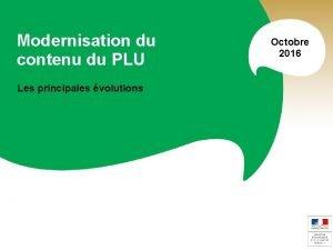 Modernisation du contenu du PLU Les principales volutions