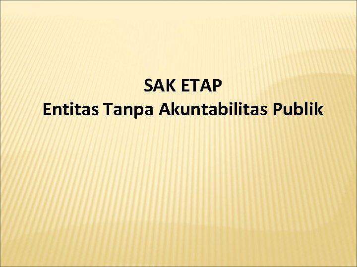 SAK ETAP Entitas Tanpa Akuntabilitas Publik Overview SAK