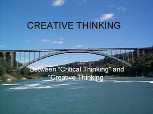 CREATIVE THINKING Between Critical Thinking and Creative Thinking