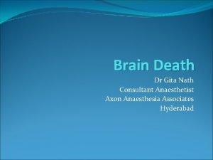 Brain Death Dr Gita Nath Consultant Anaesthetist Axon