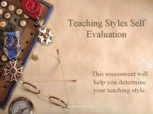 Teaching Styles Self Evaluation This assessment will help