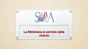 La Biblioteca al servizio della ricerca La Biblioteca