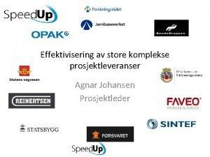 Effektivisering av store komplekse prosjektleveranser Agnar Johansen Prosjektleder