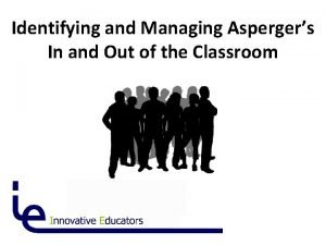 Identifying and Managing Aspergers In and Out of