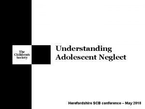 Understanding Adolescent Neglect 1 Herefordshire SCB conference May