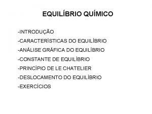 EQUILBRIO QUMICO INTRODUO CARACTERSTICAS DO EQUILBRIO ANLISE GRFICA