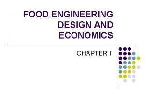 FOOD ENGINEERING DESIGN AND ECONOMICS CHAPTER I Engineering