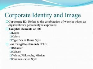 Corporate Identity and Image Corporate ID Refers to