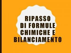 RIPASSO DI FORMULE CHIMICHE E BILANCIAMENTO SONO REAZIONI