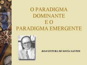 O PARADIGMA DOMINANTE EO PARADIGMA EMERGENTE BOAVENTURA DE