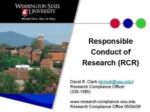 Responsible Conduct of Research RCR David R Clark
