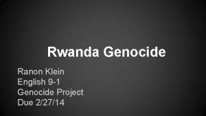 Rwanda Genocide Ranon Klein English 9 1 Genocide