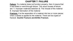 CHAPTER 7 FAILURE Failure If a material does