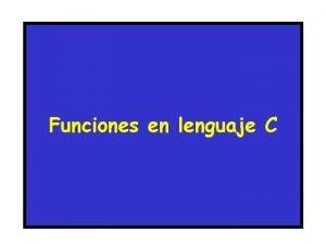 Funciones en lenguaje C Funciones Definicin Las funciones