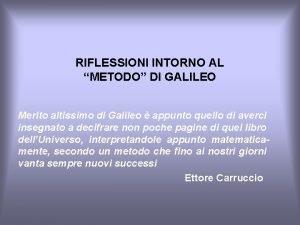RIFLESSIONI INTORNO AL METODO DI GALILEO Merito altissimo