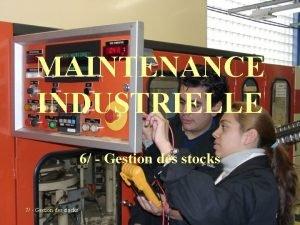 MAINTENANCE INDUSTRIELLE 6 Gestion des stocks 7 Gestion