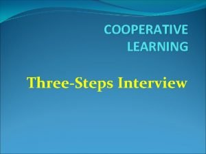 COOPERATIVE LEARNING ThreeSteps Interview ThreeSteps Interview Threestep interviews