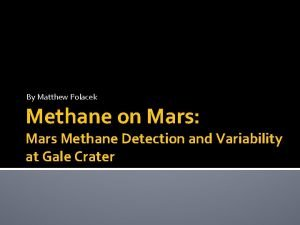 By Matthew Polacek Methane on Mars Mars Methane