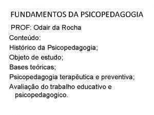 FUNDAMENTOS DA PSICOPEDAGOGIA PROF Odair da Rocha Contedo