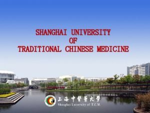 SHANGHAI UNIVERSITY OF TRADITIONAL CHINESE MEDICINE OUTLINE OUTLINE