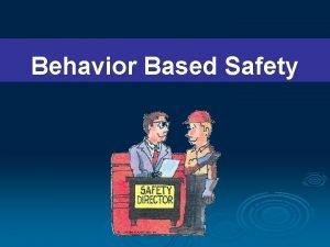 Behavior Based Safety Behavior Based Safety BBS Sebab