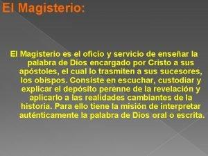 El Magisterio El Magisterio es el oficio y