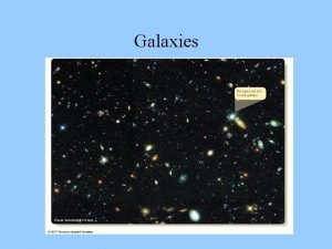 Galaxies There are three basic types of galaxies