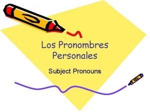 Los Pronombres Personales Subject Pronouns What is a
