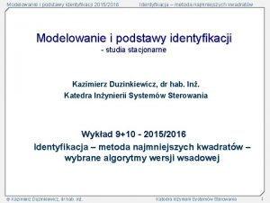 Modelowanie i podstawy identyfikacji 20152016 Identyfikacja metoda najmniejszych