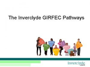 The Inverclyde GIRFEC Pathways GIRFEC Pathways Strategy Group