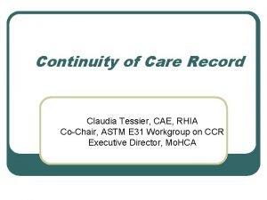 Continuity of Care Record Claudia Tessier CAE RHIA