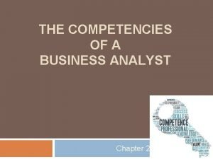 THE COMPETENCIES OF A BUSINESS ANALYST Chapter 2