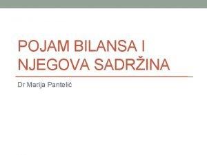POJAM BILANSA I NJEGOVA SADRINA Dr Marija Panteli