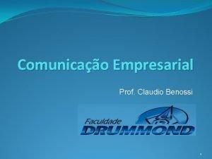 Comunicao Empresarial Prof Claudio Benossi 1 Comunicao Empresarial