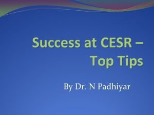 Success at CESR Top Tips By Dr N