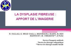 LA DYSPLASIE FIBREUSE APPORT DE LIMAGERIE H DALLALI