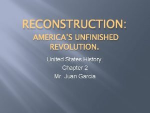 RECONSTRUCTION AMERICAS UNFINISHED REVOLUTION United States History Chapter
