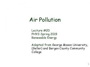 Air Pollution Lecture 20 PHYS Spring 2019 Renewable