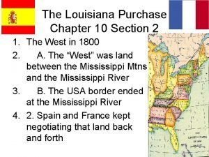 The Louisiana Purchase Chapter 10 Section 2 1