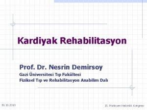 Kardiyak Rehabilitasyon Prof Dr Nesrin Demirsoy Gazi niversitesi