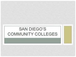 SAN DIEGOS COMMUNITY COLLEGES SAN DIEGO COMMUNITY COLLEGE