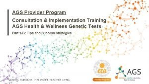 AGS Provider Program Consultation Implementation Training AGS Health