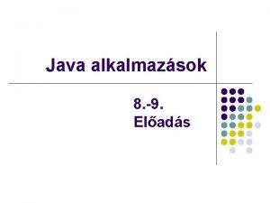 Java alkalmazsok 8 9 Elads ADATBZISOK HASZNLATA l