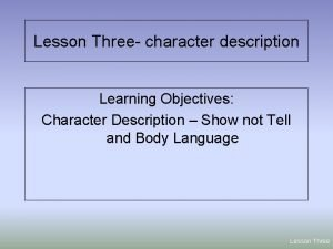 Lesson Three character description Learning Objectives Character Description