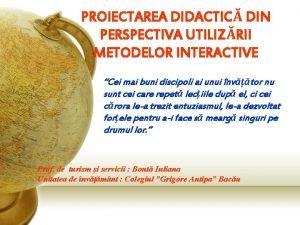 PROIECTAREA DIDACTIC DIN PERSPECTIVA UTILIZRII METODELOR INTERACTIVE Cei